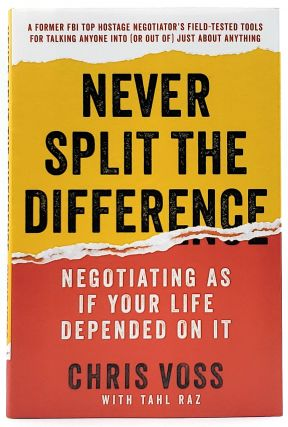 Never Split the Difference: Negotiating As If Your Life Depended On It. Chris Voss, Raz Tahl