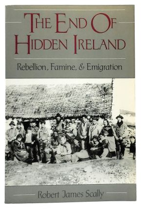 The End of Hidden Ireland: Rebellion, Famine, and Emigration. Robert James Scally