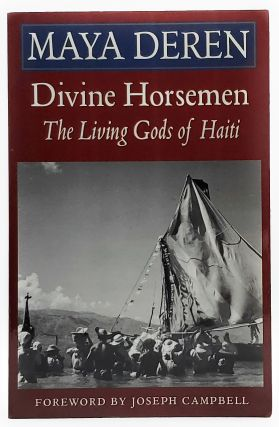 Divine Horsemen: The Living Gods of Haiti. Maya Deren, Joseph Campbell, Foreword