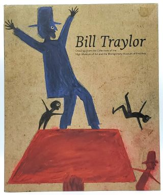 Bill Traylor: Drawings from the Collections of the High Museum of Art and the Montgomery Museum...