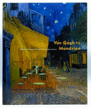 Van Gogh to Mondrian: Modern Art from the Kröller-Müller Museum. David A. Brenneman, Curator