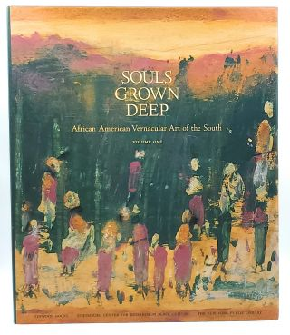 Souls Grown Deep: African American Vernacular Art of the South (Volume One). Paul Arnett, William...
