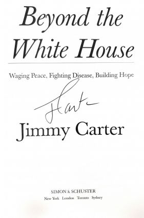 Beyond the White House: Waging Peace, Fighting Diseases, Building Hope [SIGNED FIRST]