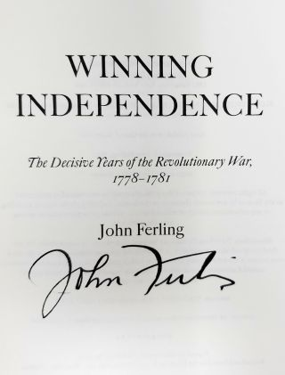 Winning Independence: The Decisive Years of the Revolutionary War, 1778-1781 [SIGNED FIRST EDITION]