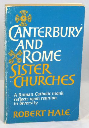 Canterbury and Rome: Sister Churches, A Roman Catholic Monk Reflects Upon Reunion in Diversity....